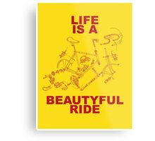 LIFE IS A BEAUTYFUL RIDE Metal Print