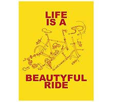 LIFE IS A BEAUTYFUL RIDE Photographic Print