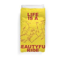 LIFE IS A BEAUTYFUL RIDE Duvet Cover