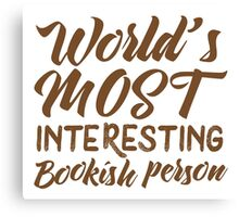 World's most interesting bookish person Canvas Print