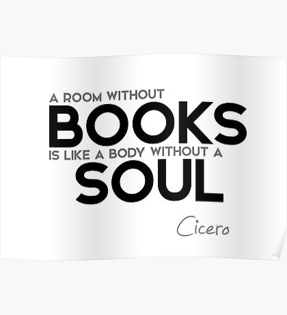a room without books is like a body without a soul - cicero Poster