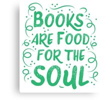 Books are food for the Soul Canvas Print