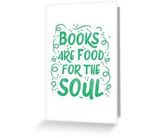 Books are food for the Soul Greeting Card