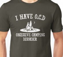 I have OCD - Obsessive camping disorder Unisex T-Shirt