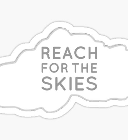 Reach for the Skies Sticker