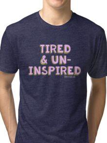 Tired & Uninspired Tri-blend T-Shirt