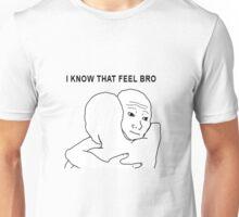 i know that feel bro meme Unisex T-Shirt