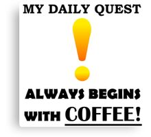My Daily Coffee Quest - Warcraft Nerd Gamer Geek Canvas Print