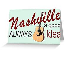 Nashville Always a Good Idea Greeting Card