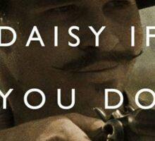 You're A Daisy If You Do Sticker