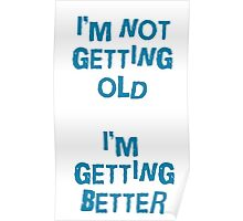 I'm not getting old, I'm gettin better Poster