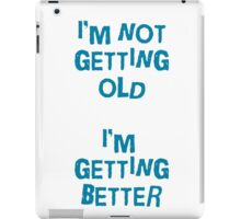 I'm not getting old, I'm gettin better iPad Case/Skin