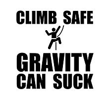 Climb Safe Gravity Can Suck Photographic Print