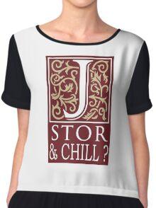 JSTOR AND CHILL ? Chiffon Top