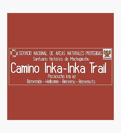 Inka Trail, Machupicchu Sign, Peru Photographic Print