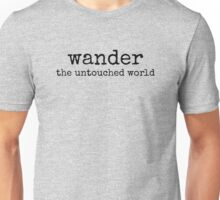 wander the untouched world~ Unisex T-Shirt