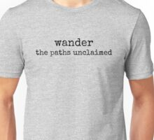 wander the paths unclaimed~ Unisex T-Shirt
