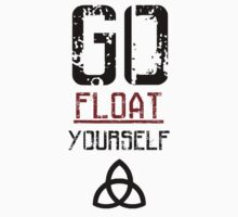 Go Float Yourself - The 100 One Piece - Short Sleeve