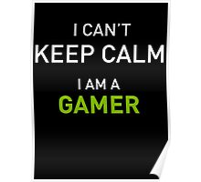 I Am A Gamer Cant Keep Calm Poster