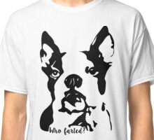 Boston Terrier Who Farted? Classic T-Shirt
