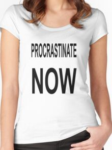 Procrastinate NOW Women's Fitted Scoop T-Shirt