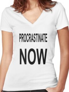 Procrastinate NOW Women's Fitted V-Neck T-Shirt