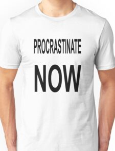 Procrastinate NOW Unisex T-Shirt