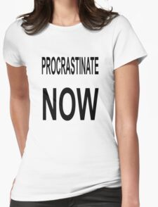 Procrastinate NOW Womens Fitted T-Shirt