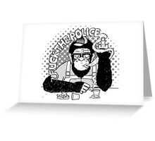 Monkey F**k The Police Greeting Card