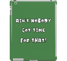 Ain't Nobody Got Time for That iPad Case/Skin