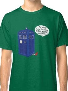 I Don't Think We're in Gallifrey Anymore... Classic T-Shirt