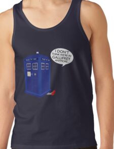 I Don't Think We're in Gallifrey Anymore... Tank Top