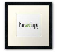 I'm Soy Happy Framed Print