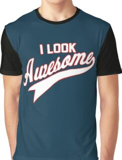 I LOOK AWESOME Graphic T-Shirt
