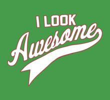 I LOOK AWESOME Baby Tee