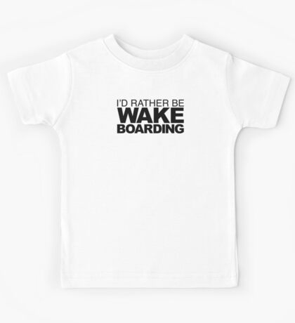 I'd rather be Wakeboarding Kids Tee