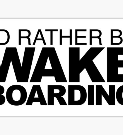 I'd rather be Wakeboarding Sticker