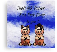 Dr Evil Pork Chop Canvas Print