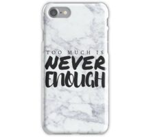 Never Enough iPhone Case/Skin