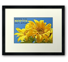 Wishing You Brighter Days Ahead - Sunfower Uplift Framed Print