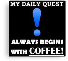 My Daily Coffee Quest - Warcraft Nerd Gamer Geek Mug Canvas Print