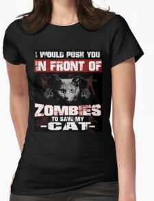 I would push you infront of zombies to save my cat Womens Fitted T-Shirt