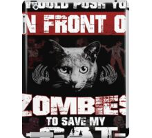 I would push you infront of zombies to save my cat iPad Case/Skin