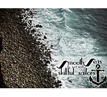 Smooth Seas Do Not Make Skillful Sailors Photographic Print