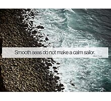 Smooth Seas Do Not Make Skillful Sailors - Simple Design Photographic Print