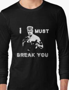 Ivan Drago Rocky I must break you Long Sleeve T-Shirt