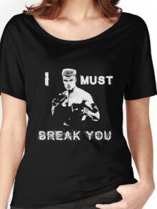 Ivan Drago Rocky I must break you Women's Relaxed Fit T-Shirt