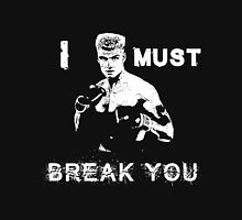 Ivan Drago Rocky I must break you Unisex T-Shirt