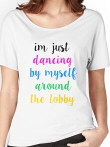 Pentatonix: Misbehavin' - I'm Just Dancing By Myself Around The Lobby (Light) Women's Relaxed Fit T-Shirt