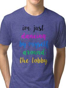Pentatonix: Misbehavin' - I'm Just Dancing By Myself Around The Lobby (Light) Tri-blend T-Shirt